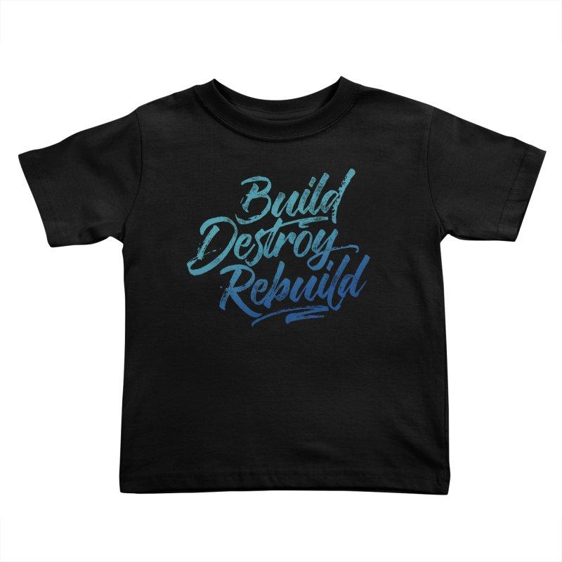 Build Destroy Rebuild Kids Toddler T-Shirt by Zen the Machine
