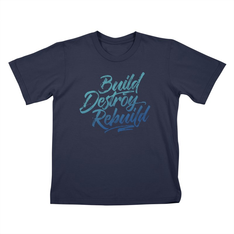 Build Destroy Rebuild Kids T-Shirt by Zen the Machine