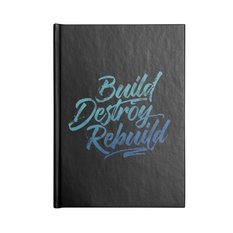 Build Destroy Rebuild Accessories Lined Journal Notebook by Zen the Machine