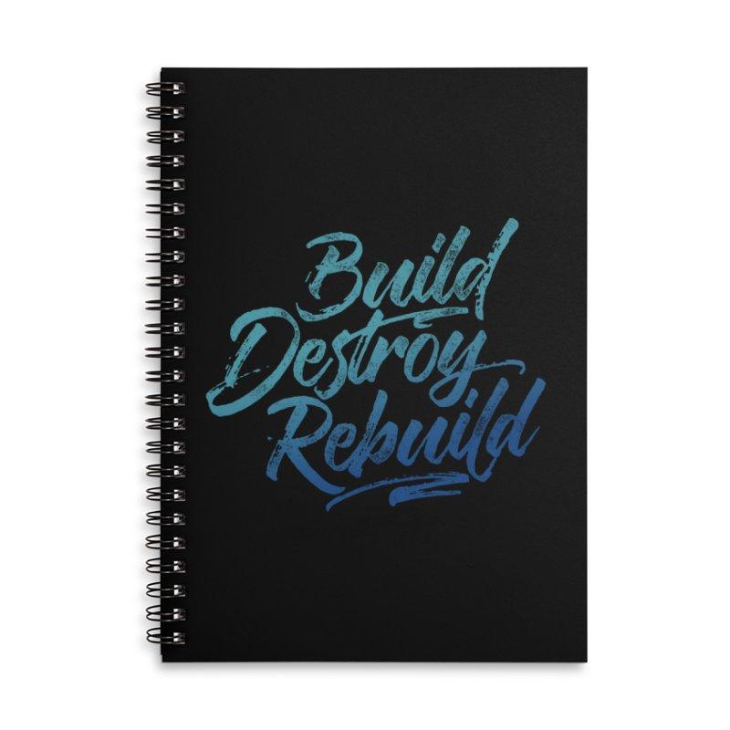 Build Destroy Rebuild Accessories Lined Spiral Notebook by Zen the Machine