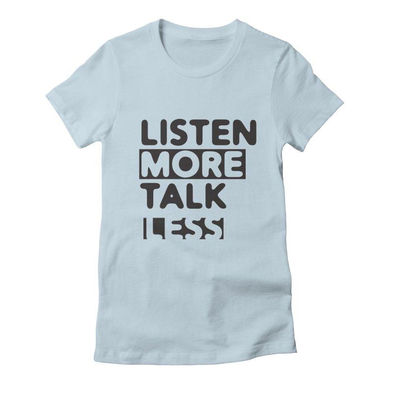Listen More Talk Less Women's T-Shirt by zenyogagarage's Artist Shop