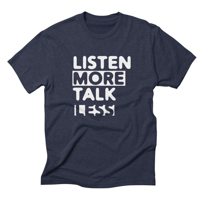 Listen More Talk Less (reverse colors) Men's Triblend T-shirt by zenyogagarage's Artist Shop