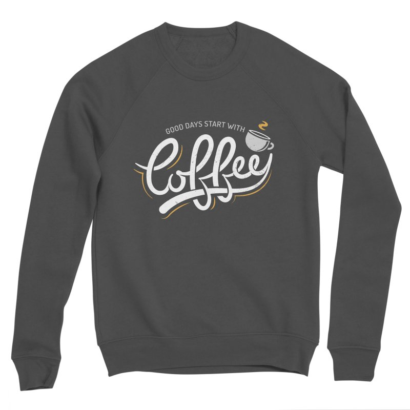 Good Days Start With Coffee Women's Sponge Fleece Sweatshirt by zoljo's Artist Shop