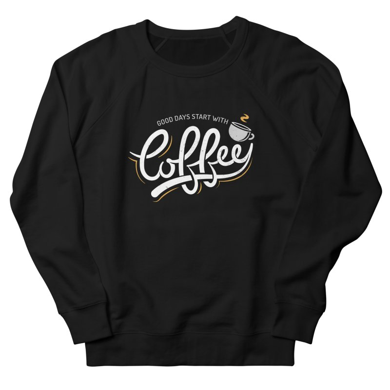 Good Days Start With Coffee Men's French Terry Sweatshirt by zoljo's Artist Shop