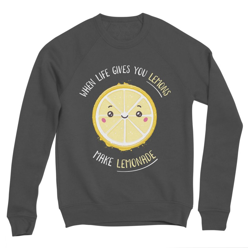 When Life Gives Lemons Make Lemonade Women's Sponge Fleece Sweatshirt by zoljo's Artist Shop