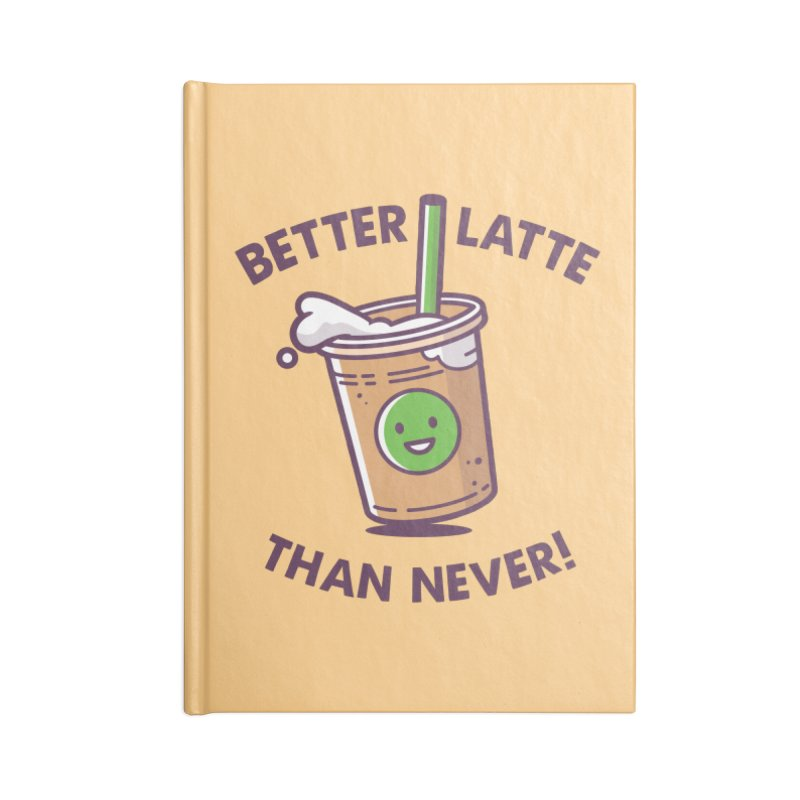 Better Latte Than Never Accessories Blank Journal Notebook by zoljo's Artist Shop