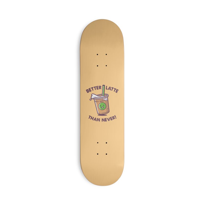 Better Latte Than Never Accessories Deck Only Skateboard by zoljo's Artist Shop