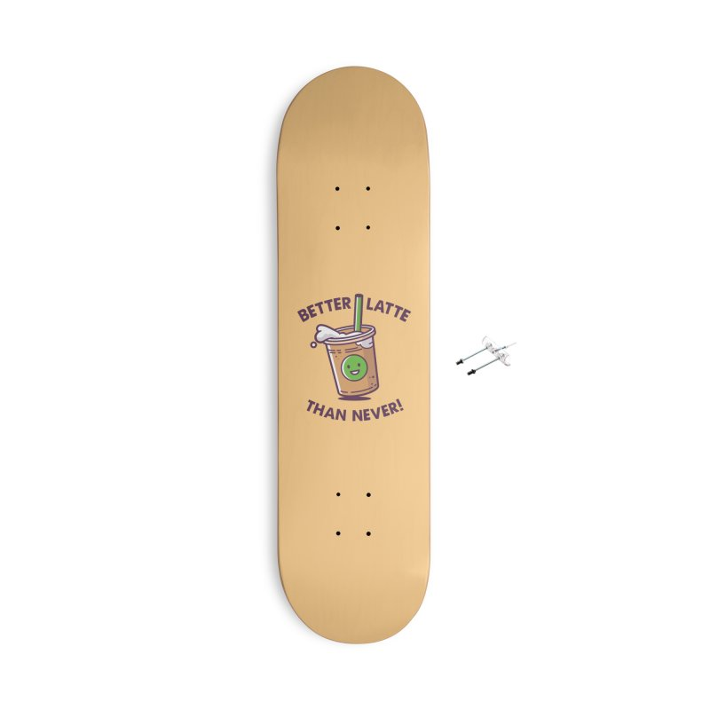 Better Latte Than Never Accessories With Hanging Hardware Skateboard by zoljo's Artist Shop