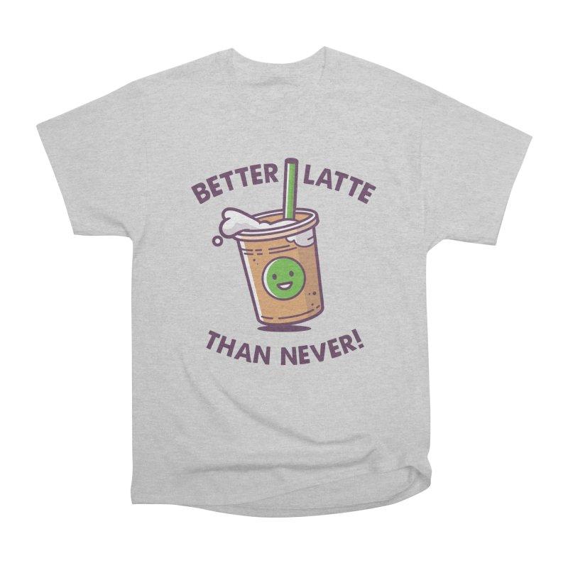 Better Latte Than Never Women's Heavyweight Unisex T-Shirt by zoljo's Artist Shop