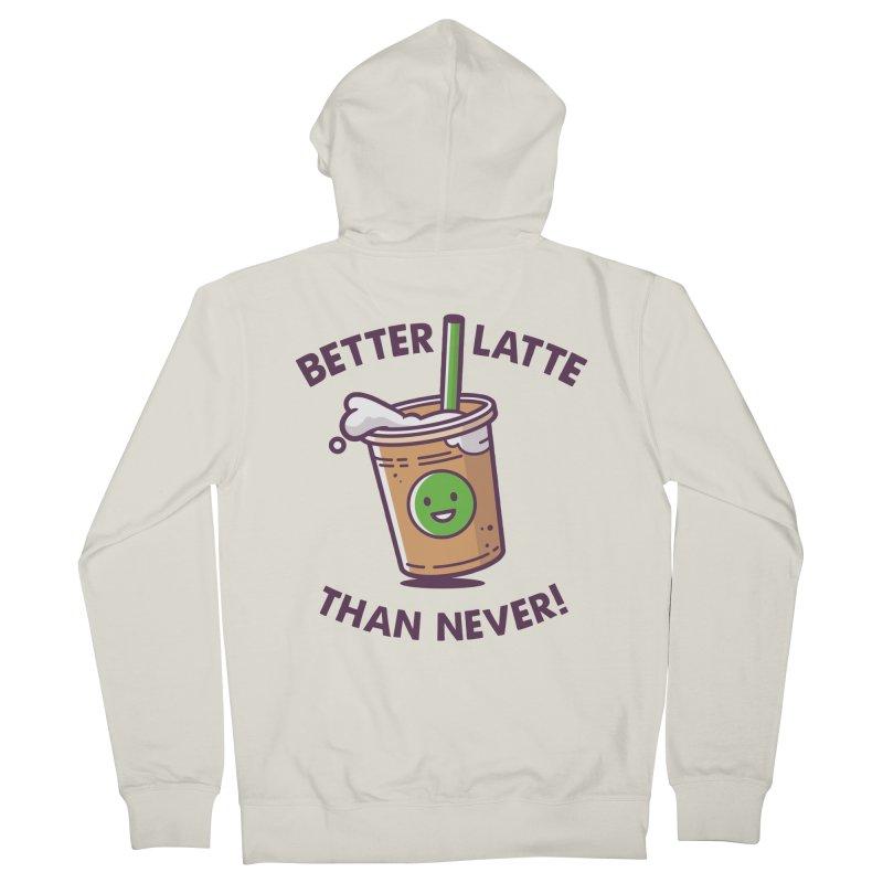 Better Latte Than Never Women's French Terry Zip-Up Hoody by zoljo's Artist Shop