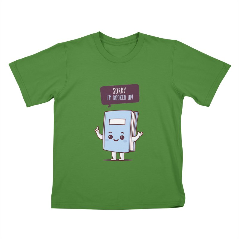 I am booked up Kids T-Shirt by zoljo's Artist Shop