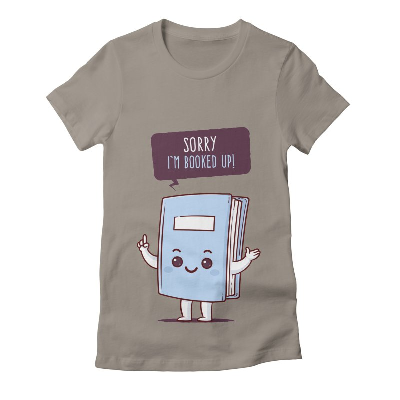 I am booked up Women's Fitted T-Shirt by zoljo's Artist Shop