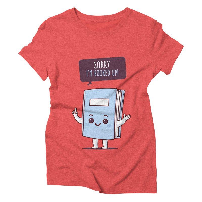 I am booked up Women's Triblend T-Shirt by zoljo's Artist Shop