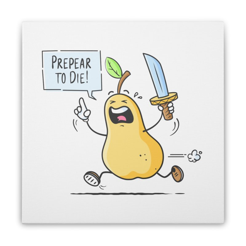 Prepear to Die Home Stretched Canvas by zoljo's Artist Shop