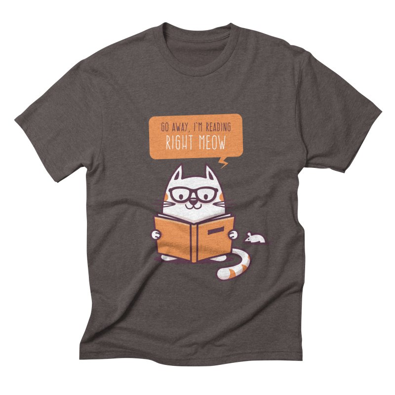 Go Away I'm Reading Right Meow Men's Triblend T-Shirt by zoljo's Artist Shop