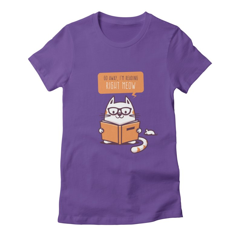 Go Away I'm Reading Right Meow Women's Fitted T-Shirt by zoljo's Artist Shop