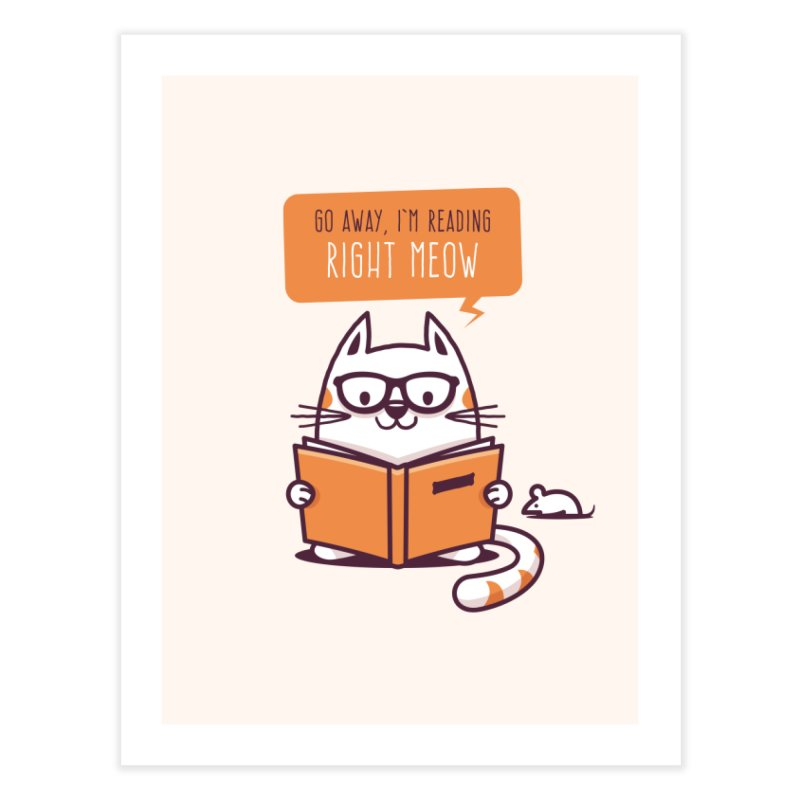 Go Away I'm Reading Right Meow Home Fine Art Print by zoljo's Artist Shop