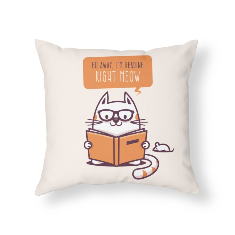 Go Away I'm Reading Right Meow Home Throw Pillow by zoljo's Artist Shop