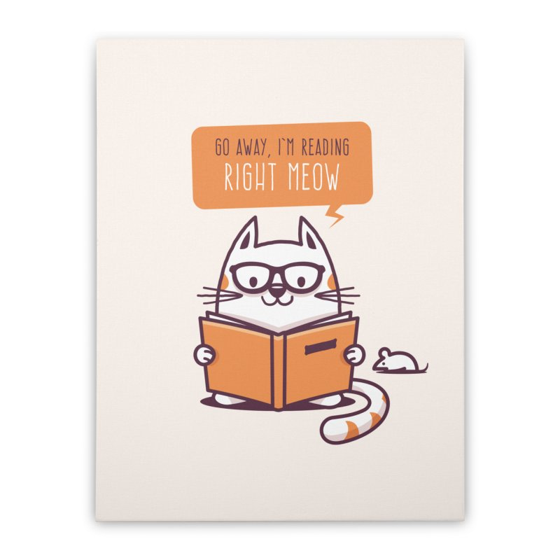 Go Away I'm Reading Right Meow Home Stretched Canvas by zoljo's Artist Shop