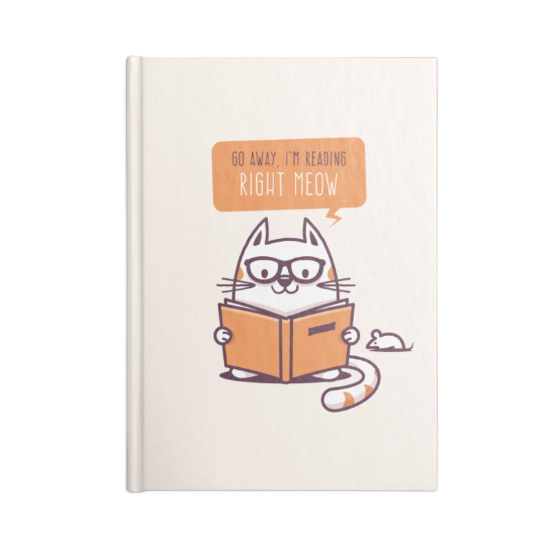 Go Away I'm Reading Right Meow Accessories Notebook by zoljo's Artist Shop