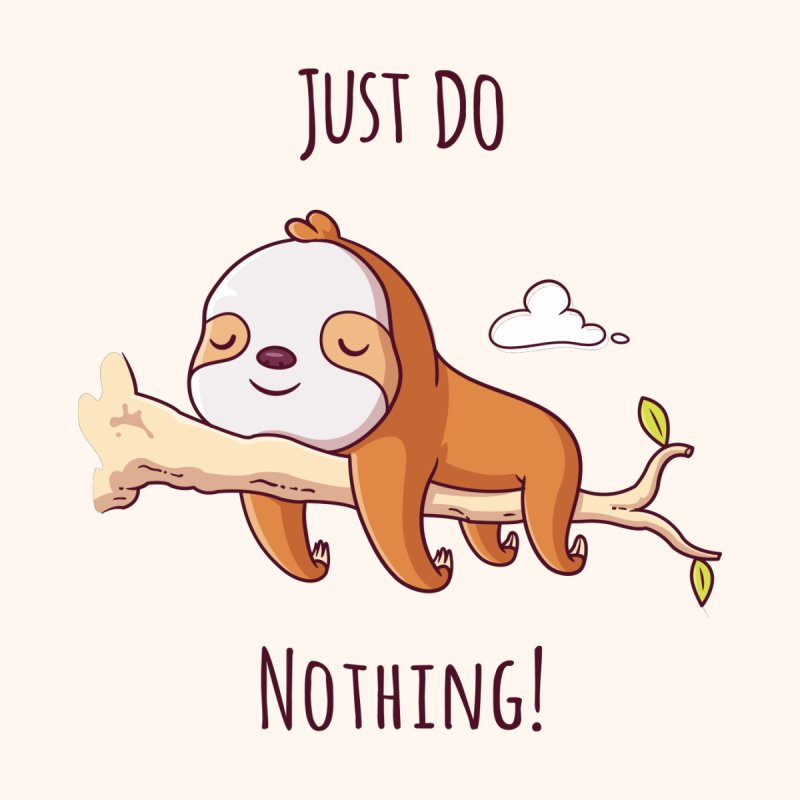 Just Do Nothing! by zoljo's Artist Shop