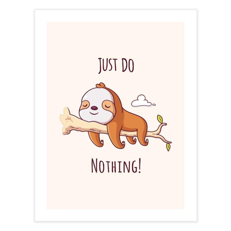 Just Do Nothing! Home Fine Art Print by zoljo's Artist Shop