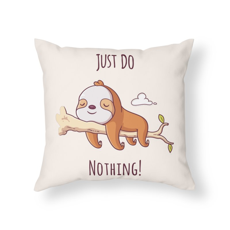 Just Do Nothing! Home Throw Pillow by zoljo's Artist Shop