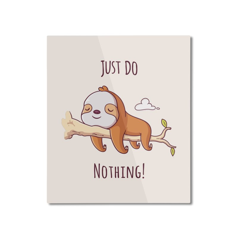 Just Do Nothing! Home Mounted Aluminum Print by zoljo's Artist Shop