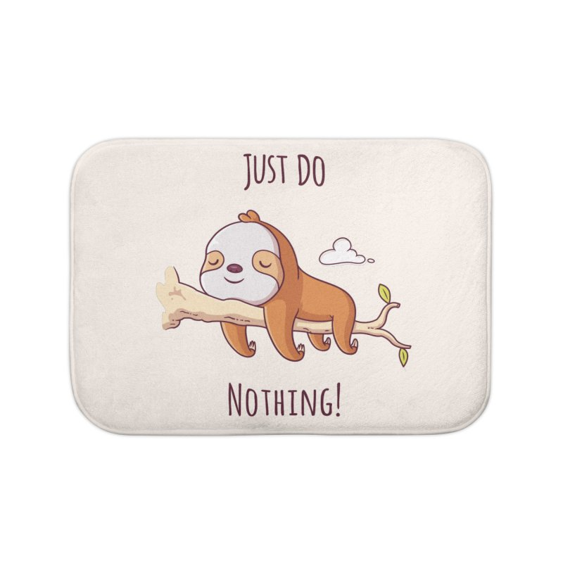 Just Do Nothing! Home Bath Mat by zoljo's Artist Shop