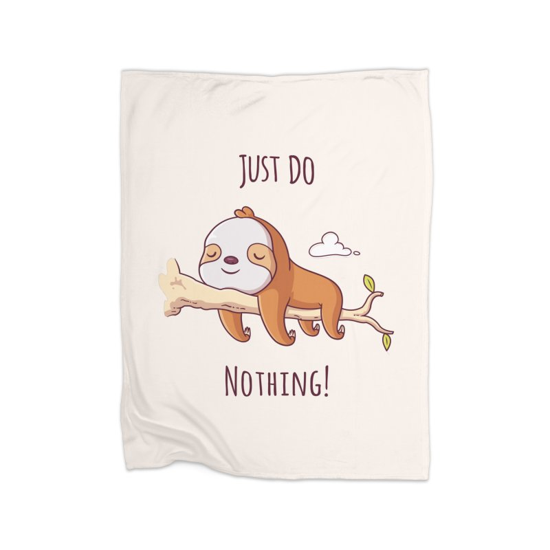 Just Do Nothing! Home Blanket by zoljo's Artist Shop