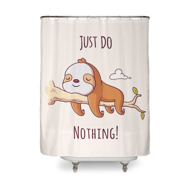 Just Do Nothing! Home Shower Curtain by zoljo's Artist Shop