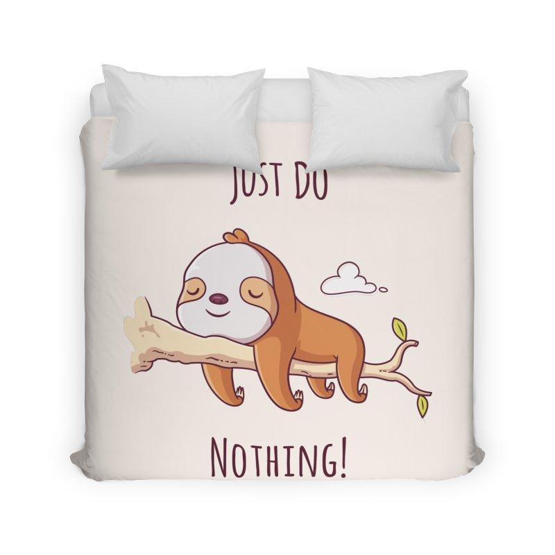 Just Do Nothing! Home Duvet by zoljo's Artist Shop
