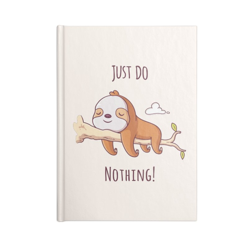 Just Do Nothing! Accessories Notebook by zoljo's Artist Shop