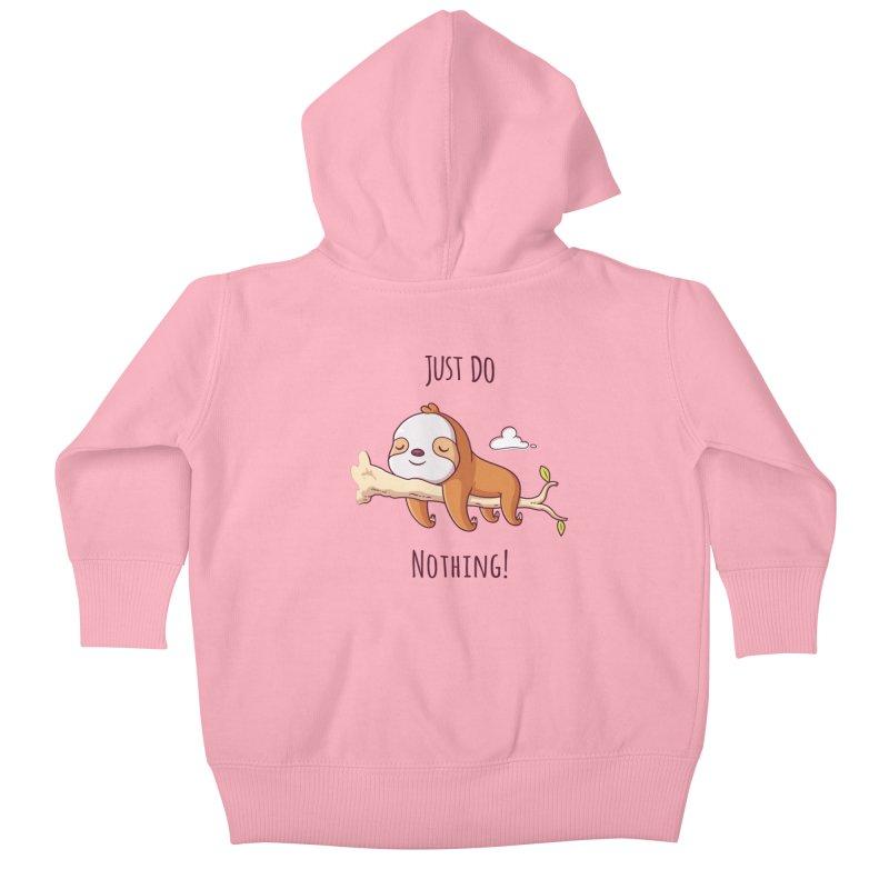 Just Do Nothing! Kids Baby Zip-Up Hoody by zoljo's Artist Shop
