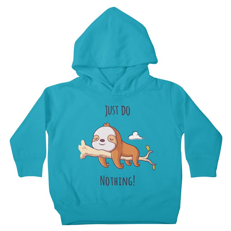 Just Do Nothing! Kids Toddler Pullover Hoody by zoljo's Artist Shop