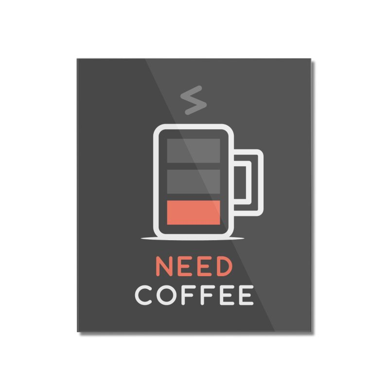 Battery Low, Need Coffee Home Mounted Acrylic Print by zoljo's Artist Shop