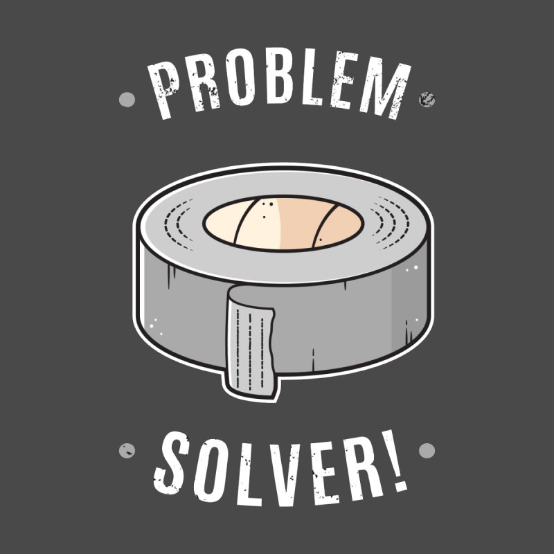 Duct Tape - Problem Solver by zoljo's Artist Shop