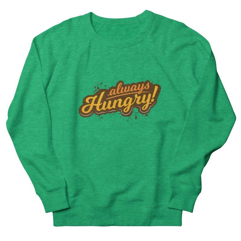 Always hungry Men's French Terry Sweatshirt by zoljo's Artist Shop