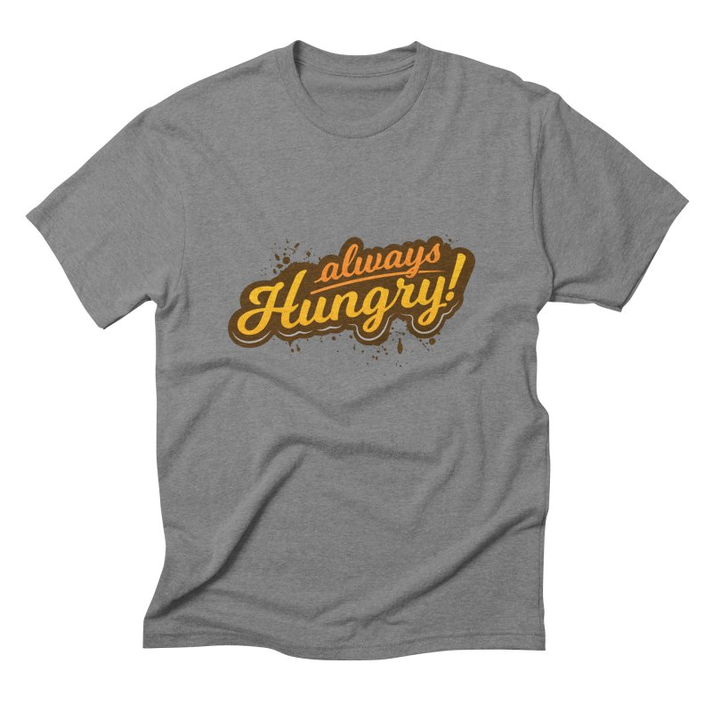 Always hungry Men's Triblend T-Shirt by zoljo's Artist Shop