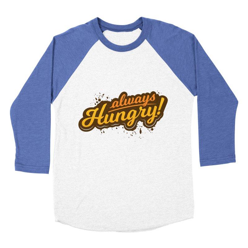 Always hungry Women's Baseball Triblend Longsleeve T-Shirt by zoljo's Artist Shop