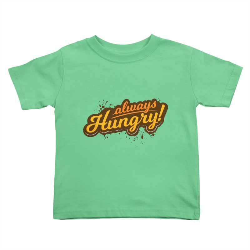Always hungry Kids Toddler T-Shirt by zoljo's Artist Shop