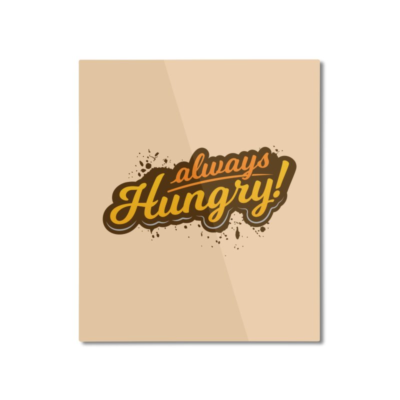 Always hungry Home Mounted Aluminum Print by zoljo's Artist Shop