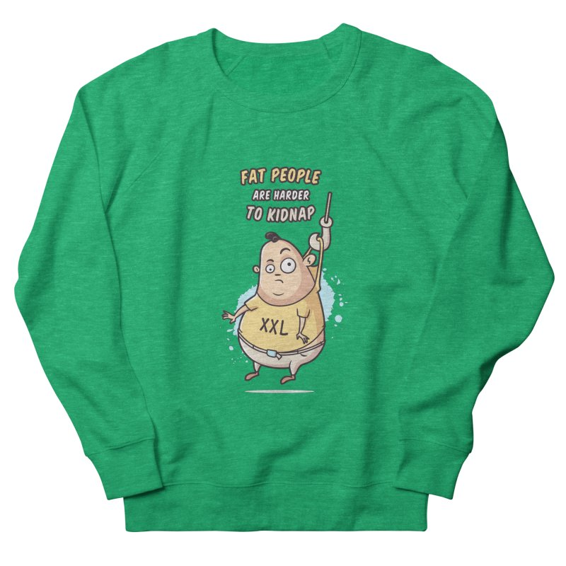 Fat People Are Harder To Kidnap Men's French Terry Sweatshirt by zoljo's Artist Shop