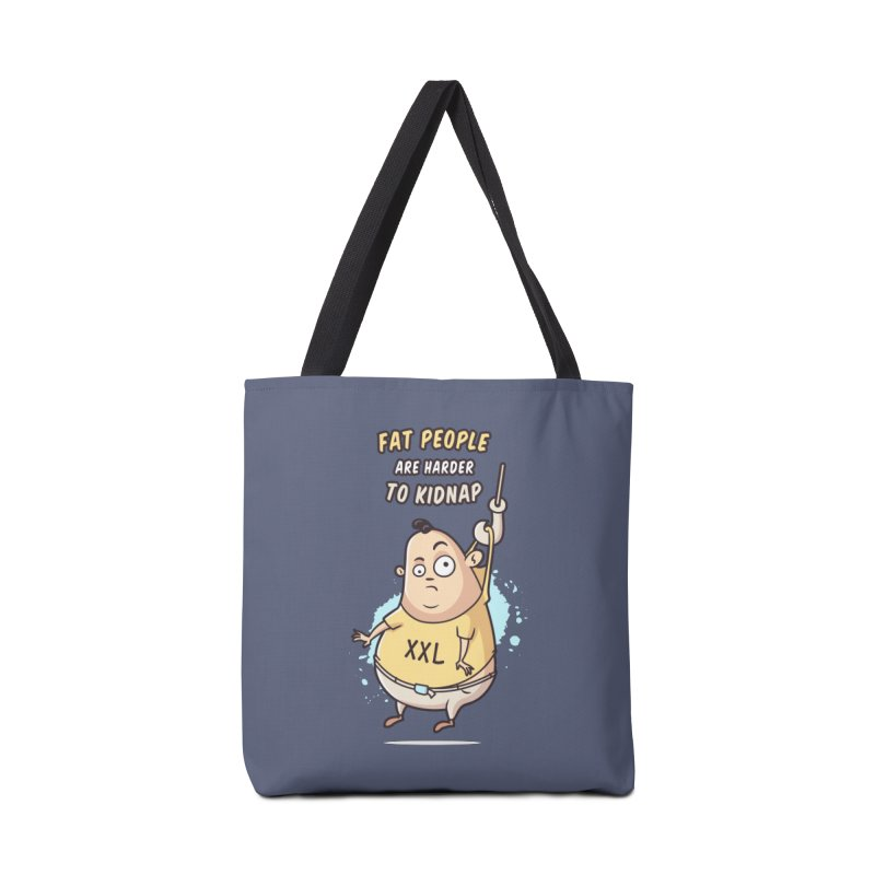 Fat People Are Harder To Kidnap Accessories Bag by zoljo's Artist Shop