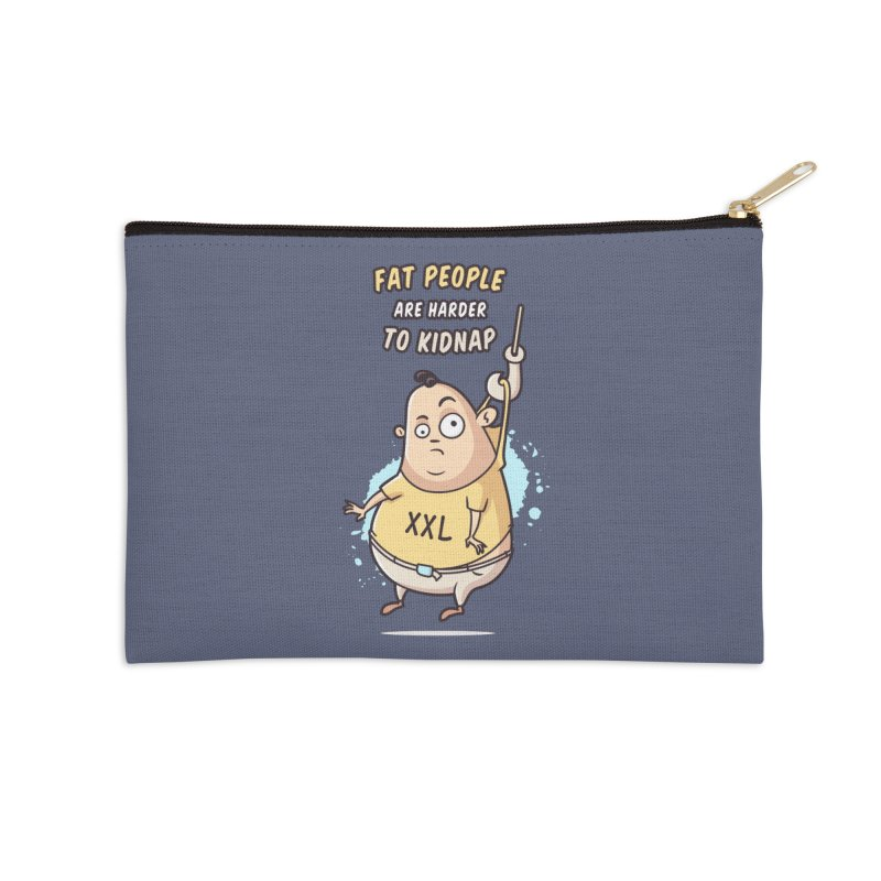 Fat People Are Harder To Kidnap Accessories Zip Pouch by zoljo's Artist Shop