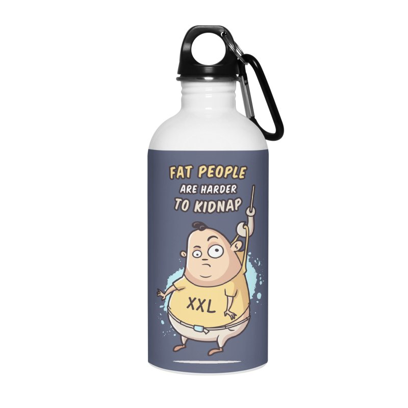 Fat People Are Harder To Kidnap Accessories Water Bottle by zoljo's Artist Shop