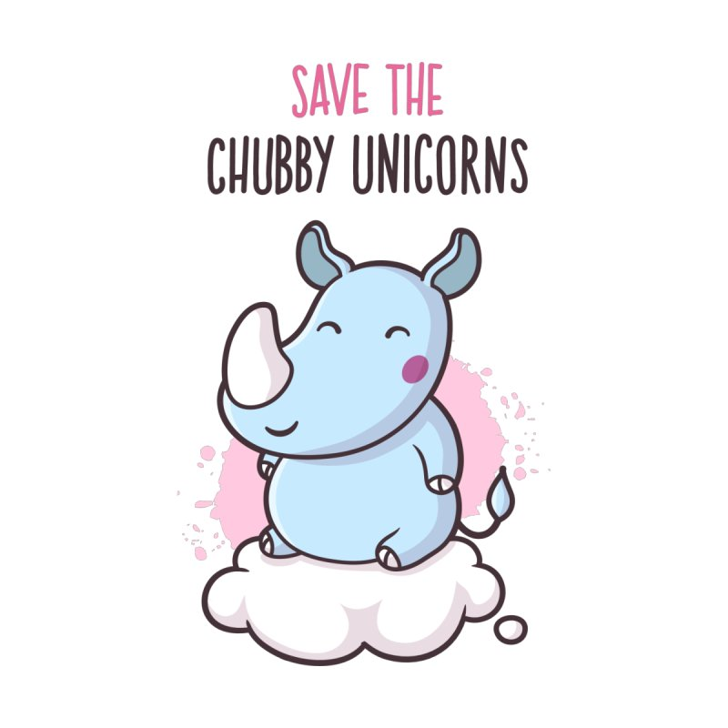 Save The Chubby Unicorns by zoljo's Artist Shop