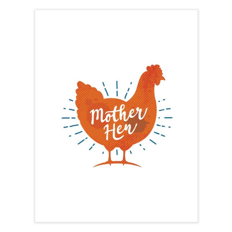 Mother Hen - Chicken Mama Home Fine Art Print by zoljo's Artist Shop