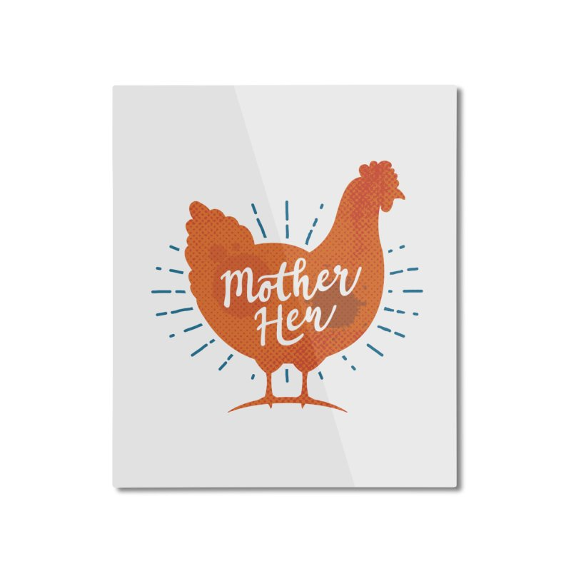Mother Hen - Chicken Mama Home Mounted Aluminum Print by zoljo's Artist Shop