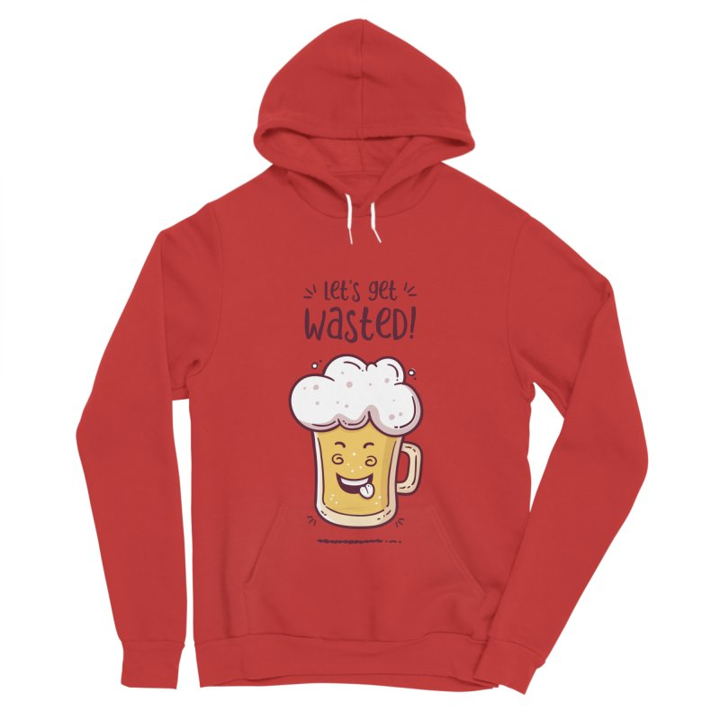 Let's get wasted - BEER Women's Sponge Fleece Pullover Hoody by zoljo's Artist Shop